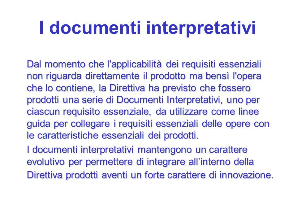 I documenti interpretativi Dal momento che l'applicabilità dei requisiti essenziali non riguarda direttamente il prodotto ma bensì l'opera che lo cont