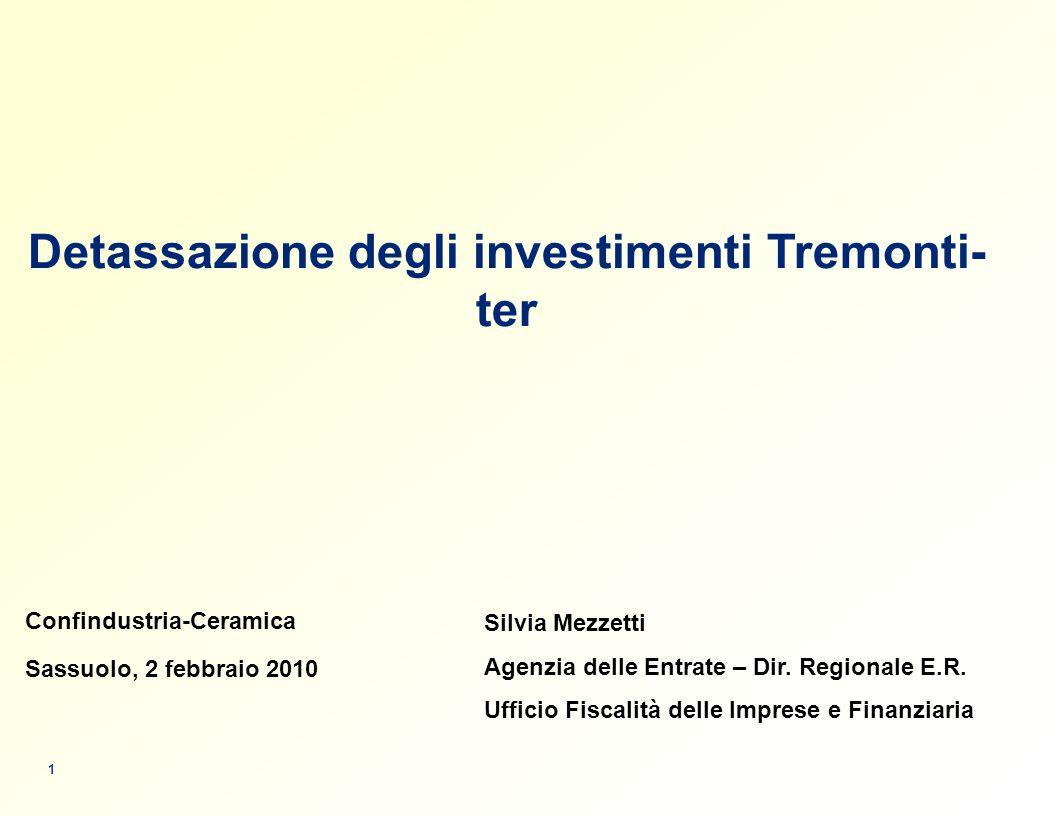 Confindustria-Ceramica Sassuolo, 2 febbraio 2010 1 Detassazione degli investimenti Tremonti- ter Silvia Mezzetti Agenzia delle Entrate – Dir.