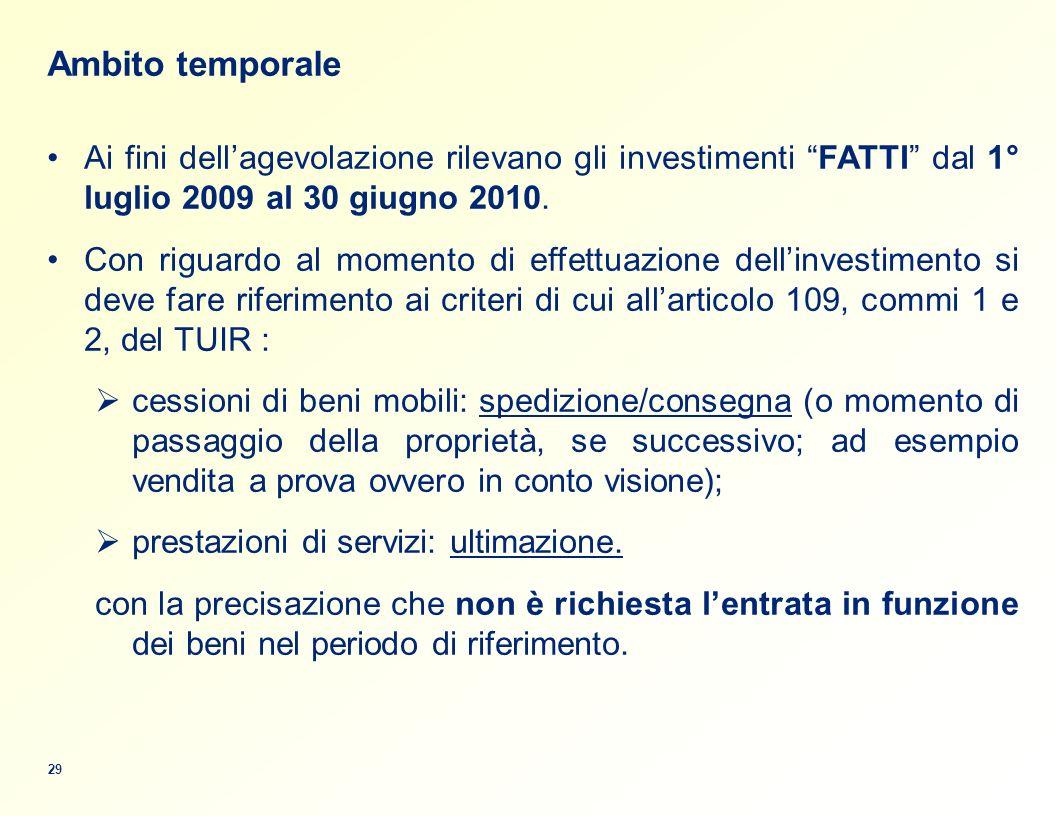 Ambito temporale Ai fini dellagevolazione rilevano gli investimenti FATTI dal 1° luglio 2009 al 30 giugno 2010.