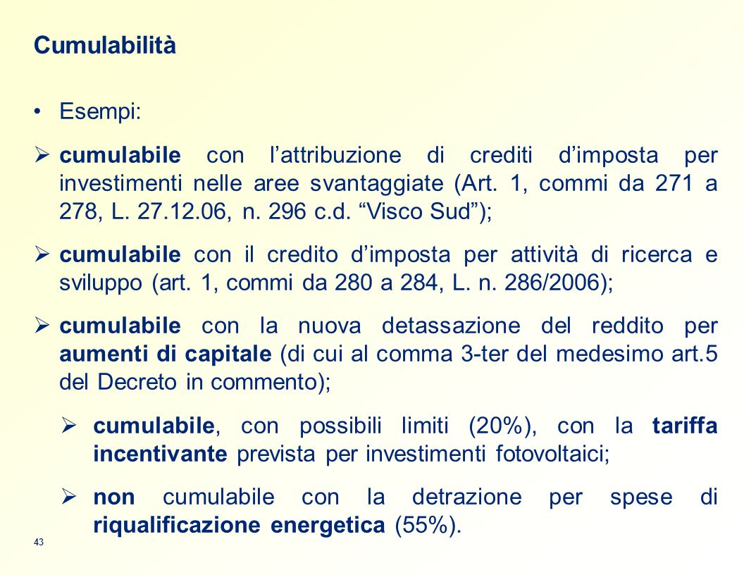 Cumulabilità Esempi: cumulabile con lattribuzione di crediti dimposta per investimenti nelle aree svantaggiate (Art.