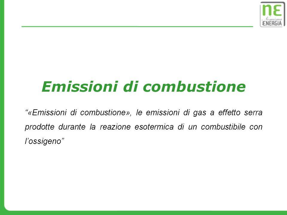 Emissioni di combustione «Emissioni di combustione», le emissioni di gas a effetto serra prodotte durante la reazione esotermica di un combustibile co
