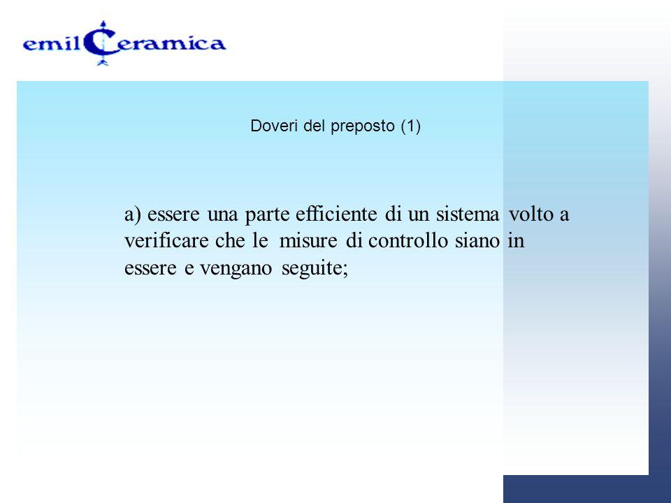 Doveri del preposto (1) a) essere una parte efficiente di un sistema volto a verificare che le misure di controllo siano in essere e vengano seguite;