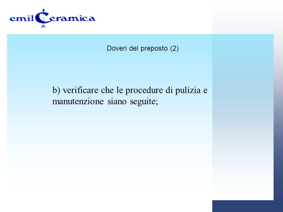 Doveri del preposto (2) b) verificare che le procedure di pulizia e manutenzione siano seguite;