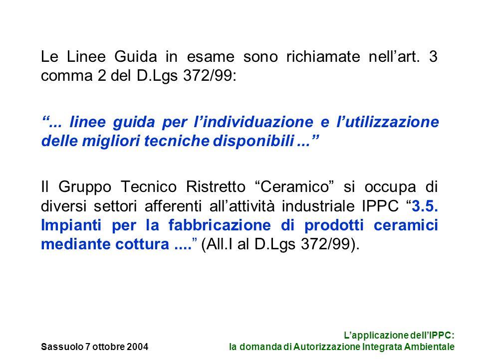 Sassuolo 7 ottobre 2004 Lapplicazione dellIPPC: la domanda di Autorizzazione Integrata Ambientale Le Linee Guida in esame sono richiamate nellart.