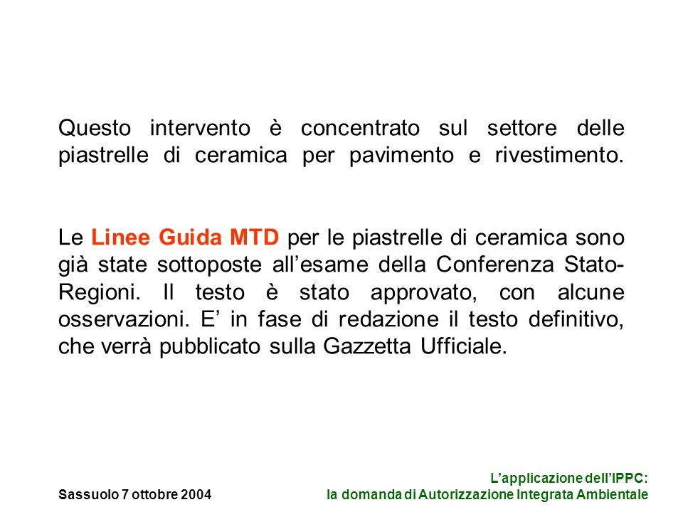 Sassuolo 7 ottobre 2004 Lapplicazione dellIPPC: la domanda di Autorizzazione Integrata Ambientale Questo intervento è concentrato sul settore delle piastrelle di ceramica per pavimento e rivestimento.