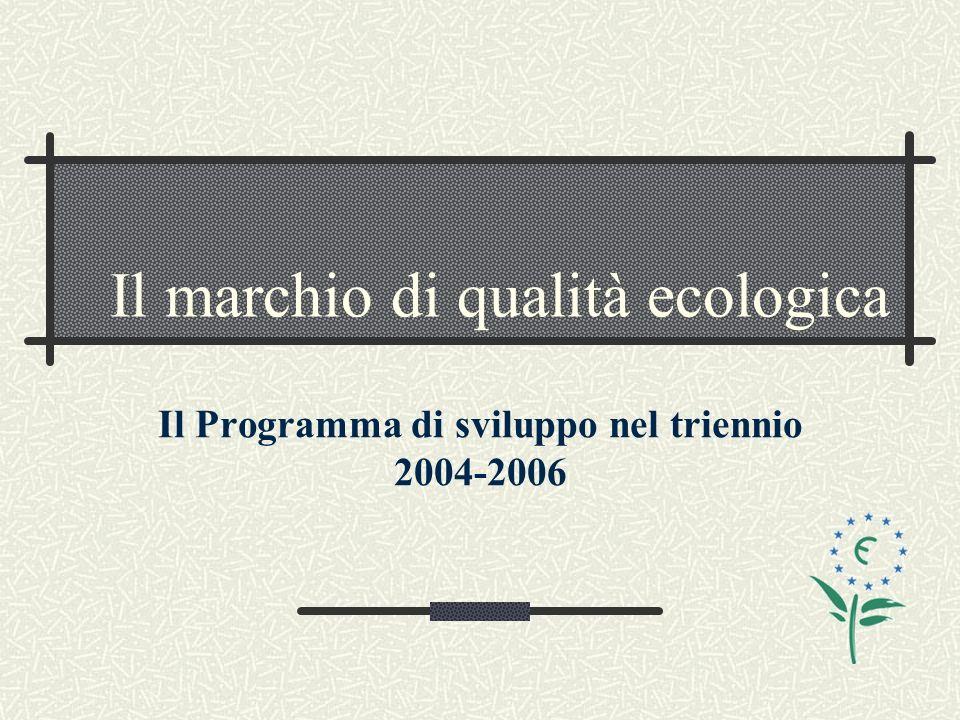 Il Programma di sviluppo nel triennio 2004-2006 Il marchio di qualità ecologica