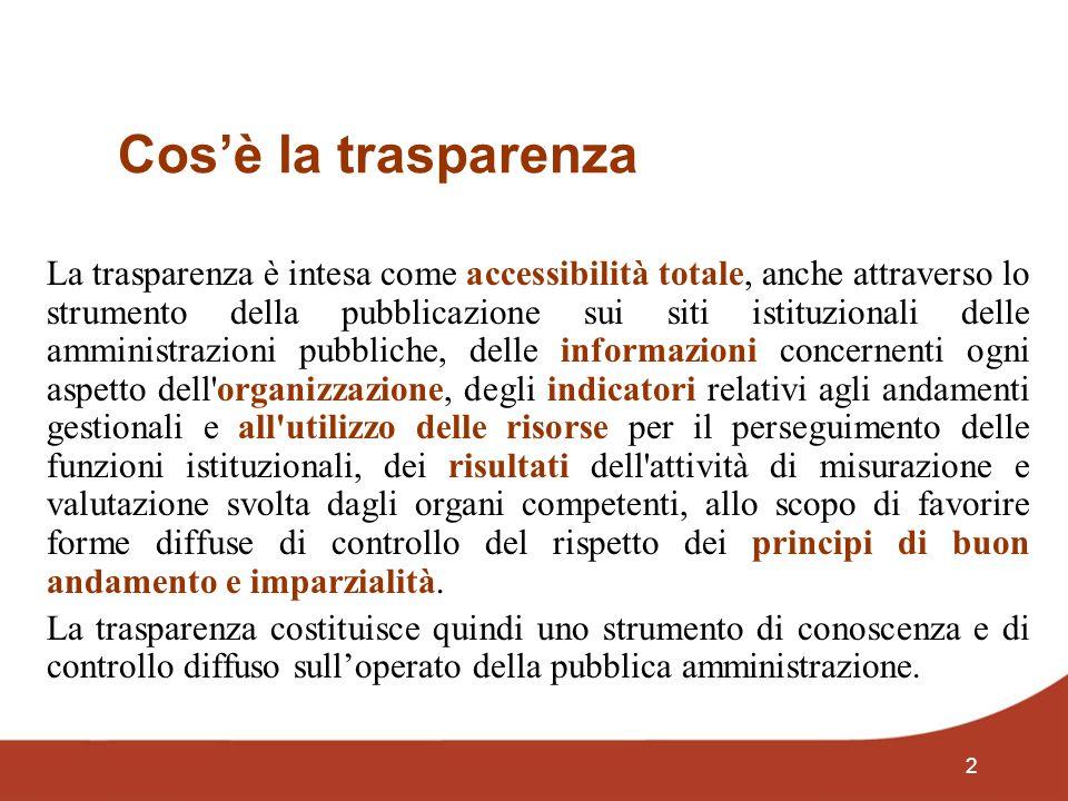 2 Cosè la trasparenza La trasparenza è intesa come accessibilità totale, anche attraverso lo strumento della pubblicazione sui siti istituzionali dell