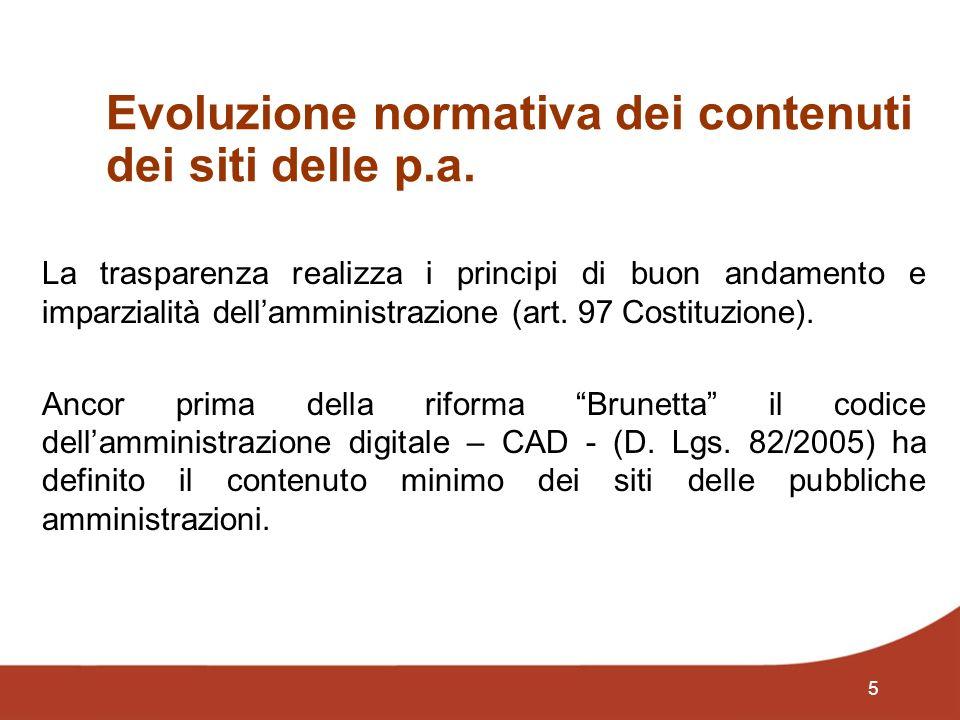 5 Evoluzione normativa dei contenuti dei siti delle p.a. La trasparenza realizza i principi di buon andamento e imparzialità dellamministrazione (art.