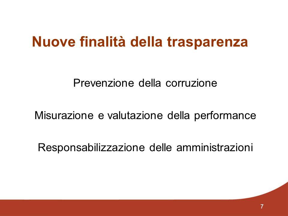 7 Nuove finalità della trasparenza Prevenzione della corruzione Misurazione e valutazione della performance Responsabilizzazione delle amministrazioni