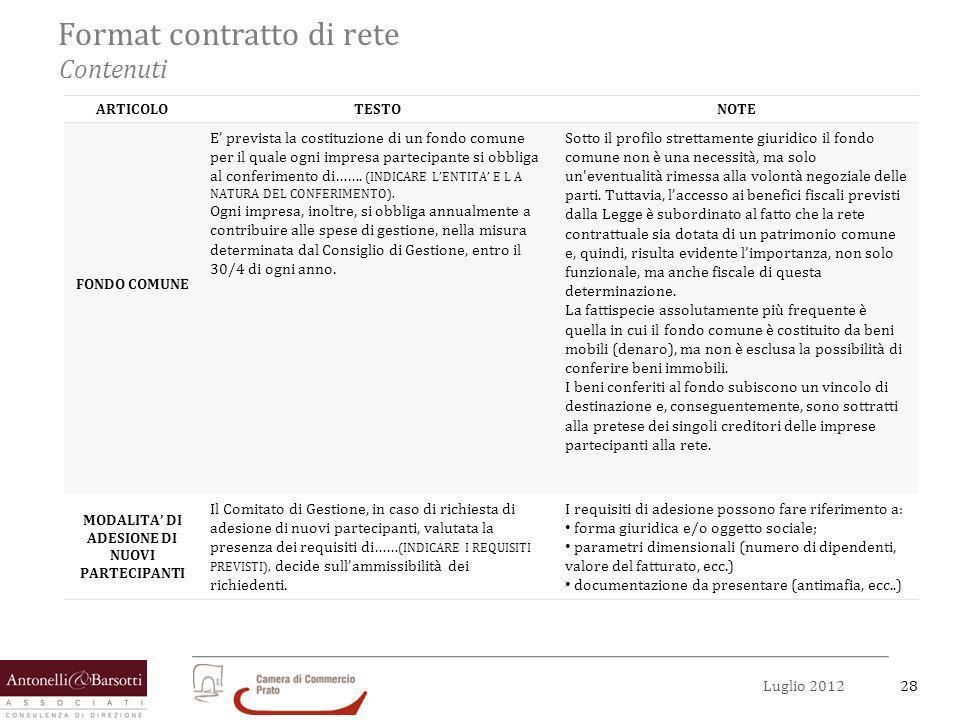 28Luglio 2012 Format contratto di rete Contenuti ARTICOLOTESTONOTE FONDO COMUNE E prevista la costituzione di un fondo comune per il quale ogni impres
