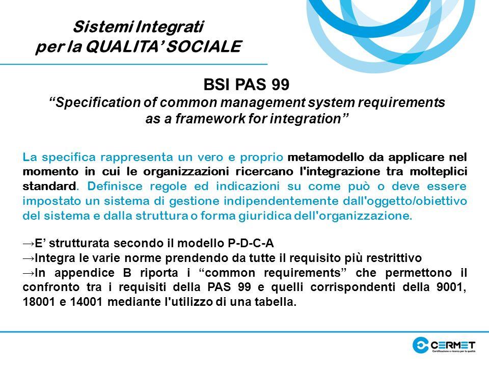 Sistemi Integrati per la QUALITA SOCIALE BSI PAS 99 Specification of common management system requirements as a framework for integration La specifica