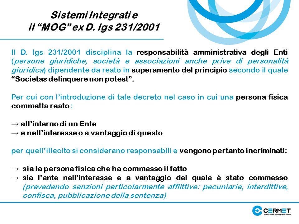 Sistemi Integrati e il MOG ex D. lgs 231/2001 Il D. lgs 231/2001 disciplina la responsabilità amministrativa degli Enti (persone giuridiche, società e