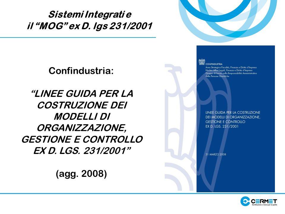 Sistemi Integrati e il MOG ex D. lgs 231/2001 Confindustria: LINEE GUIDA PER LA COSTRUZIONE DEI MODELLI DI ORGANIZZAZIONE, GESTIONE E CONTROLLO EX D.
