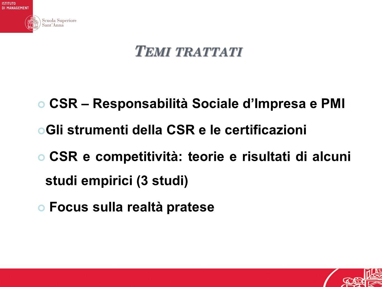 T EMI TRATTATI CSR – Responsabilità Sociale dImpresa e PMI Gli strumenti della CSR e le certificazioni CSR e competitività: teorie e risultati di alcuni studi empirici (3 studi) Focus sulla realtà pratese