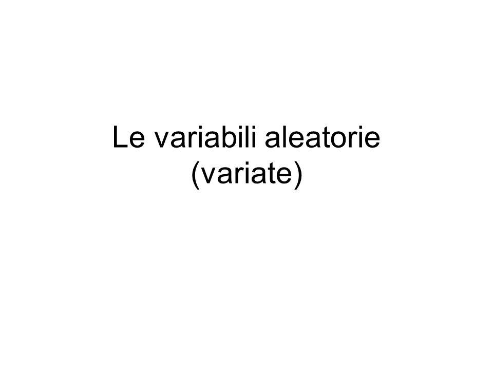 Le variabili aleatorie Una variabile aleatoria è una variabile...