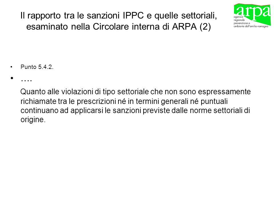 Il rapporto tra le sanzioni IPPC e quelle settoriali, esaminato nella Circolare interna di ARPA (2) Punto 5.4.2. …. Quanto alle violazioni di tipo set