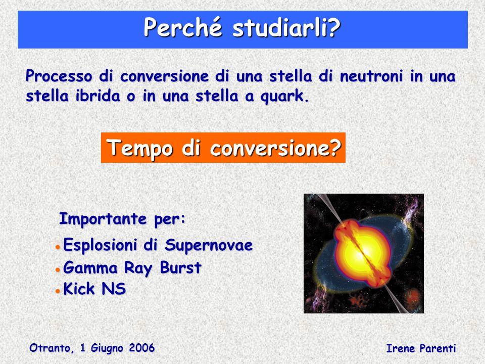 Otranto, 1 Giugno 2006 Irene Parenti Processo di conversione di una stella di neutroni in una stella ibrida o in una stella a quark. Tempo di conversi