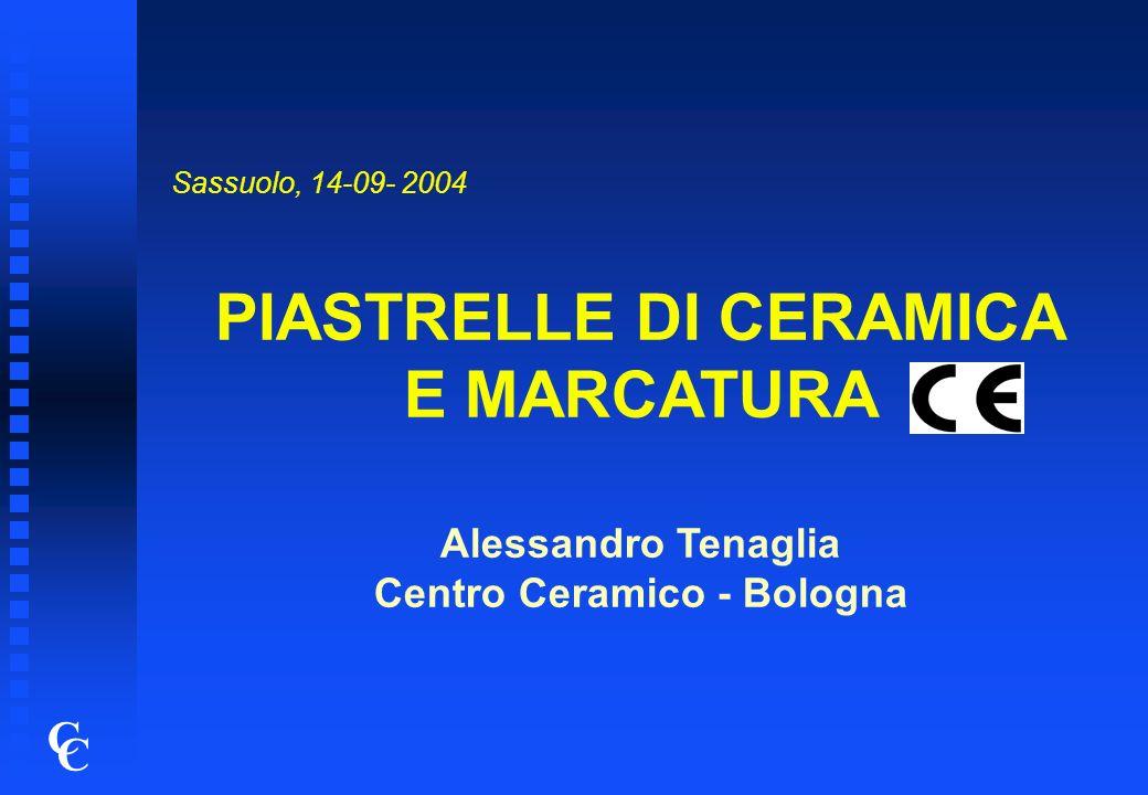 C C CENTRO CERAMICO - BOLOGNA UNI EN 14411 : 01/08/2004 MARCATURA CE: OBBLIGATORIA DAL 01/08/2005 1 - FACTORY PRODUCTION CONTROL 2 - PROVE INIZIALI DI TIPO 3 - DICHIARAZIONE DI CONFORMITA 4 - APPOSIZIONE DEL MARCHIO …GUIDA CET...