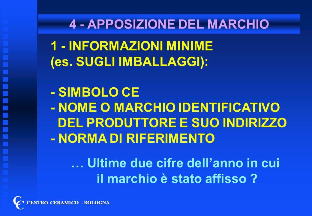 C C CENTRO CERAMICO - BOLOGNA 4bis - APPOSIZIONE DEL MARCHIO 2 - INFORMAZIONI NELLA DOCUMENTAZIONE COMMERCIALE DI ACCOMPAGNAMENTO: - QUANTO IN 1) - LE CARATTERISTICHE PERTINENTI ED I VALORI DICHIARATI NB: LA C.E.