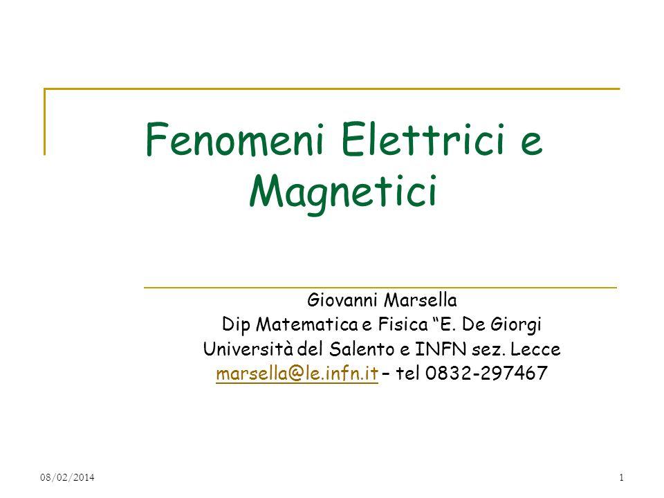 08/02/20141 Fenomeni Elettrici e Magnetici Giovanni Marsella Dip Matematica e Fisica E. De Giorgi Università del Salento e INFN sez. Lecce marsella@le