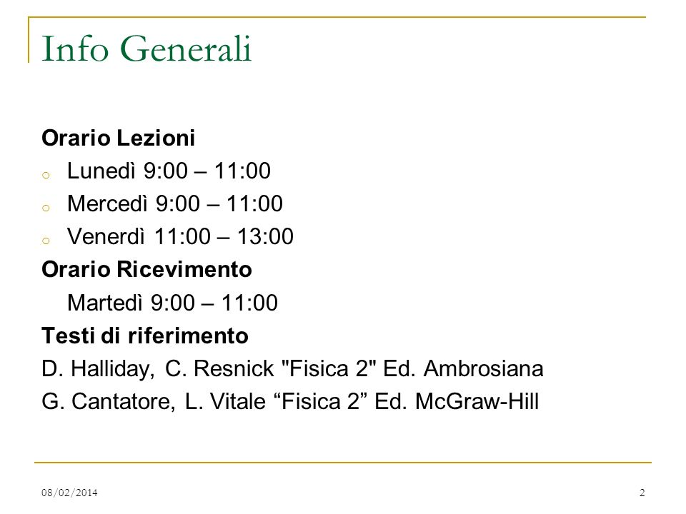 Info Generali Orario Lezioni o Lunedì 9:00 – 11:00 o Mercedì 9:00 – 11:00 o Venerdì 11:00 – 13:00 Orario Ricevimento Martedì 9:00 – 11:00 Testi di rif