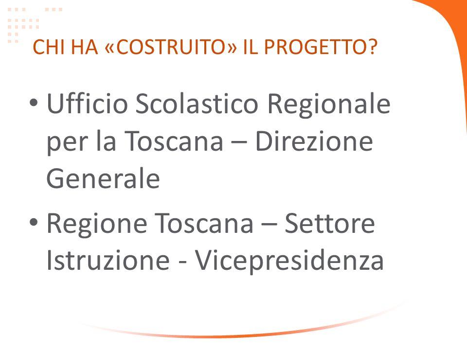 CHI HA «COSTRUITO» IL PROGETTO? Ufficio Scolastico Regionale per la Toscana – Direzione Generale Regione Toscana – Settore Istruzione - Vicepresidenza
