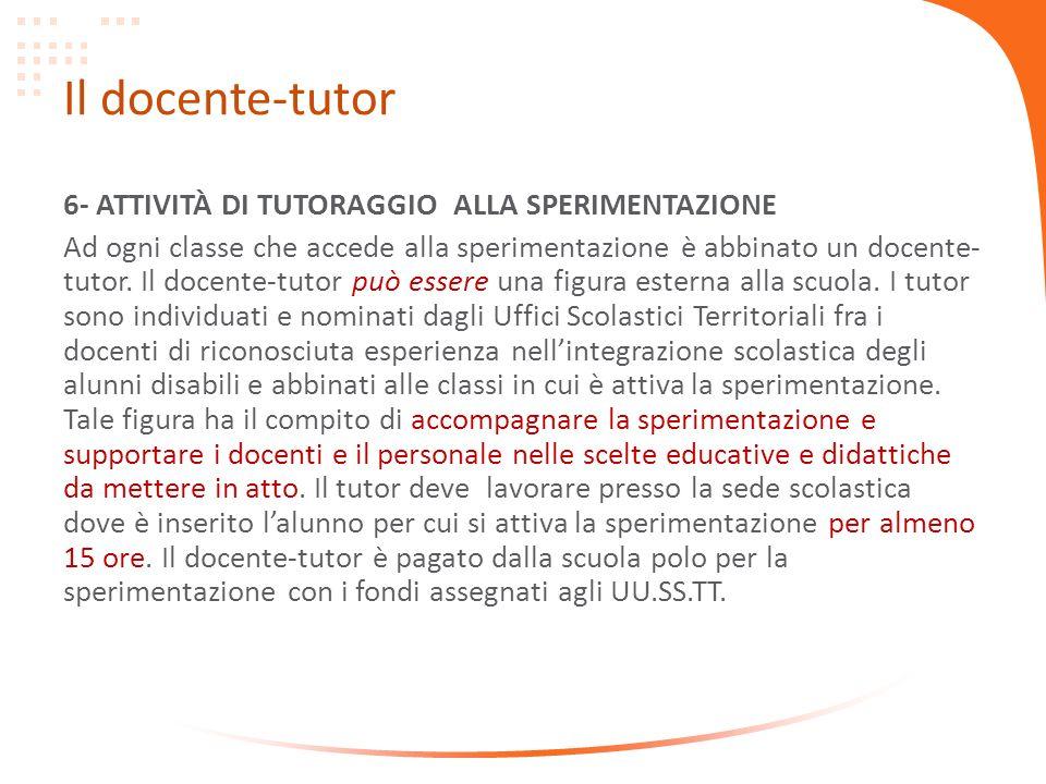 Il docente-tutor 6- ATTIVITÀ DI TUTORAGGIO ALLA SPERIMENTAZIONE Ad ogni classe che accede alla sperimentazione è abbinato un docente- tutor.