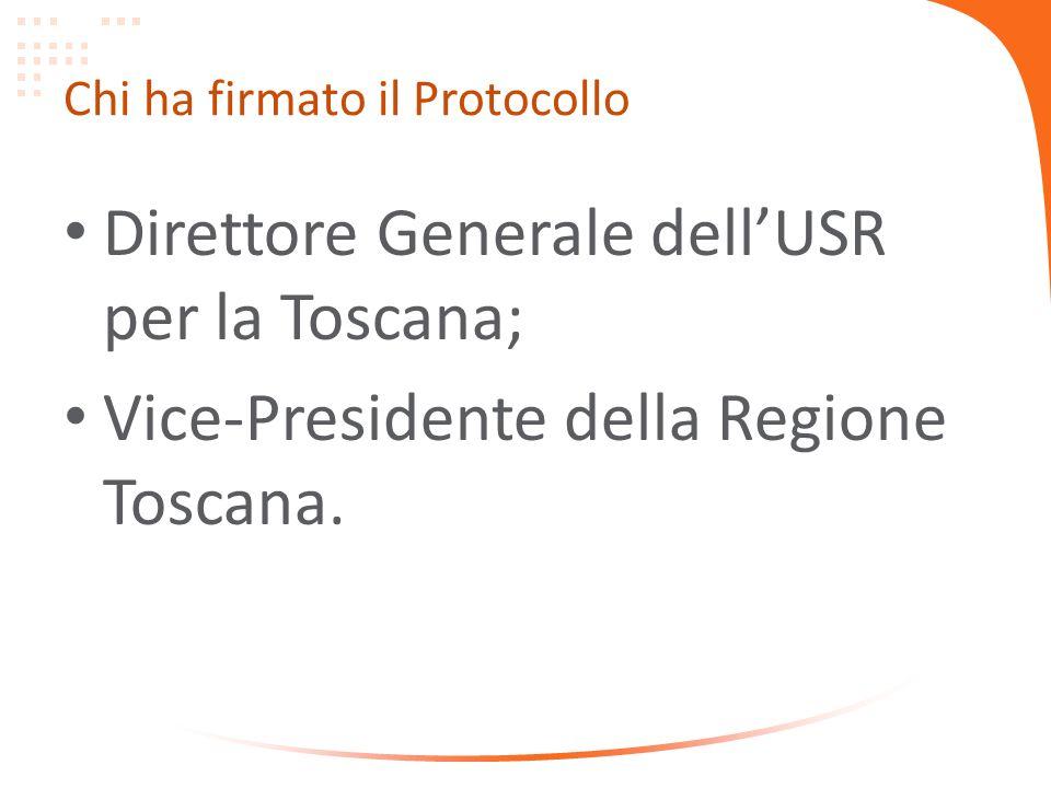 Chi ha firmato il Protocollo Direttore Generale dellUSR per la Toscana; Vice-Presidente della Regione Toscana.