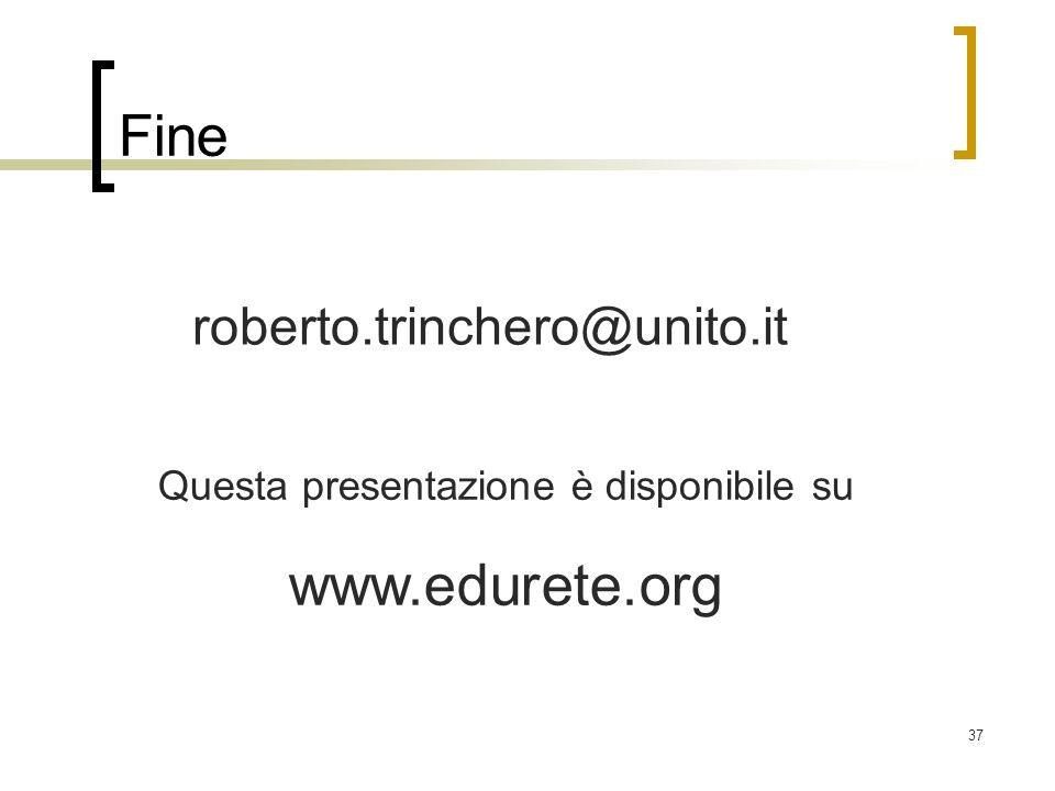 37 Fine roberto.trinchero@unito.it Questa presentazione è disponibile su www.edurete.org