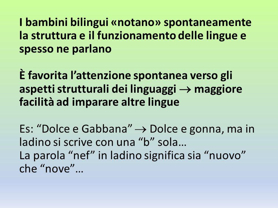 I bambini bilingui «notano» spontaneamente la struttura e il funzionamento delle lingue e spesso ne parlano È favorita lattenzione spontanea verso gli
