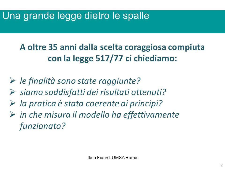 Italo Fiorin LUMSA Roma Una grande legge dietro le spalle A oltre 35 anni dalla scelta coraggiosa compiuta con la legge 517/77 ci chiediamo: le finali