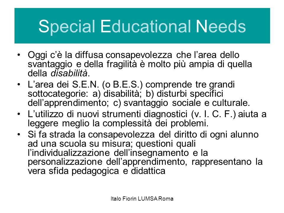 Italo Fiorin LUMSA Roma Special Educational Needs Oggi cè la diffusa consapevolezza che larea dello svantaggio e della fragilità è molto più ampia di quella della disabilità.
