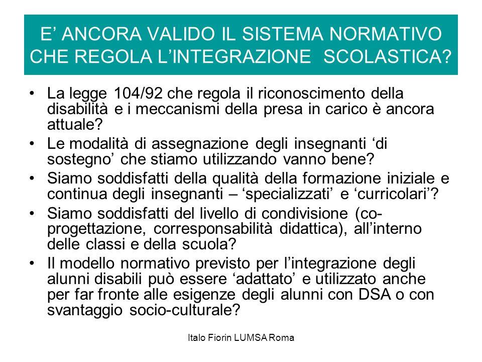 Italo Fiorin LUMSA Roma E ANCORA VALIDO IL SISTEMA NORMATIVO CHE REGOLA LINTEGRAZIONE SCOLASTICA? La legge 104/92 che regola il riconoscimento della d