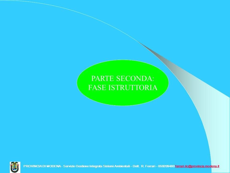 PARTE SECONDA: FASE ISTRUTTORIA PROVINCIA DI MODENA - Servizio Gestione Integrata Sistemi Ambientali – Dott. R. Ferrari – 059209480 ferrari.ric@provin