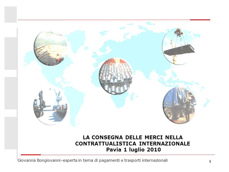 1 Giovanna Bongiovanni–esperta in tema di pagamenti e trasporti internazionali LA CONSEGNA DELLE MERCI NELLA CONTRATTUALISTICA INTERNAZIONALE Pavia 1