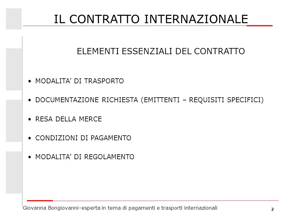 2 Giovanna Bongiovanni–esperta in tema di pagamenti e trasporti internazionali IL CONTRATTO INTERNAZIONALE ELEMENTI ESSENZIALI DEL CONTRATTO MODALITA