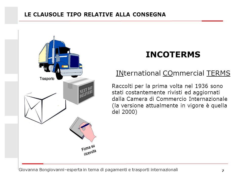 7 Giovanna Bongiovanni–esperta in tema di pagamenti e trasporti internazionali LE CLAUSOLE TIPO RELATIVE ALLA CONSEGNA INCOTERMS INternational COmmerc