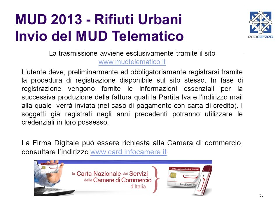 53 La trasmissione avviene esclusivamente tramite il sito www.mudtelematico.it www.mudtelematico.it L'utente deve, preliminarmente ed obbligatoriament