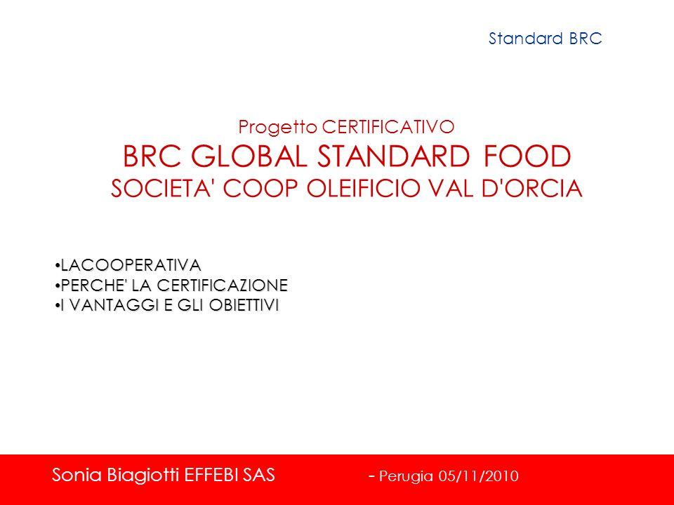 Progetto CERTIFICATIVO BRC GLOBAL STANDARD FOOD SOCIETA' COOP OLEIFICIO VAL D'ORCIA LACOOPERATIVA LACOOPERATIVA PERCHE' LA CERTIFICAZIONE PERCHE' LA C