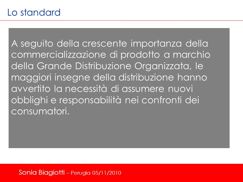 Lo standard A seguito della crescente importanza della commercializzazione di prodotto a marchio della Grande Distribuzione Organizzata, le maggiori i