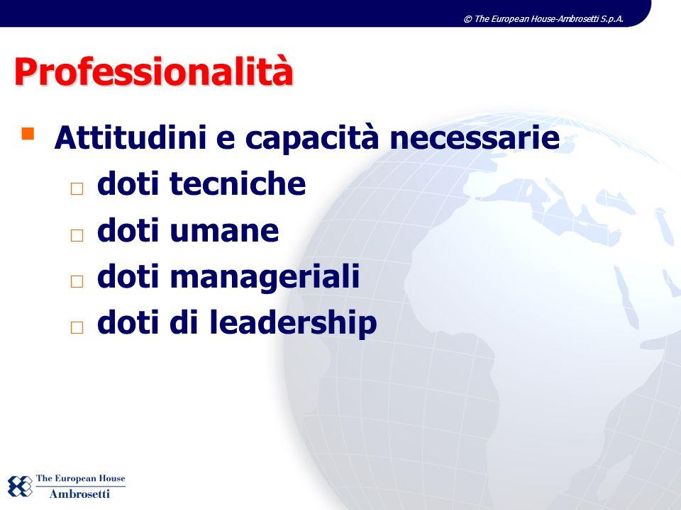 © The European House-Ambrosetti S.p.A. Professionalità Attitudini e capacità necessarie  doti tecniche  doti umane  doti manageriali  doti di lead