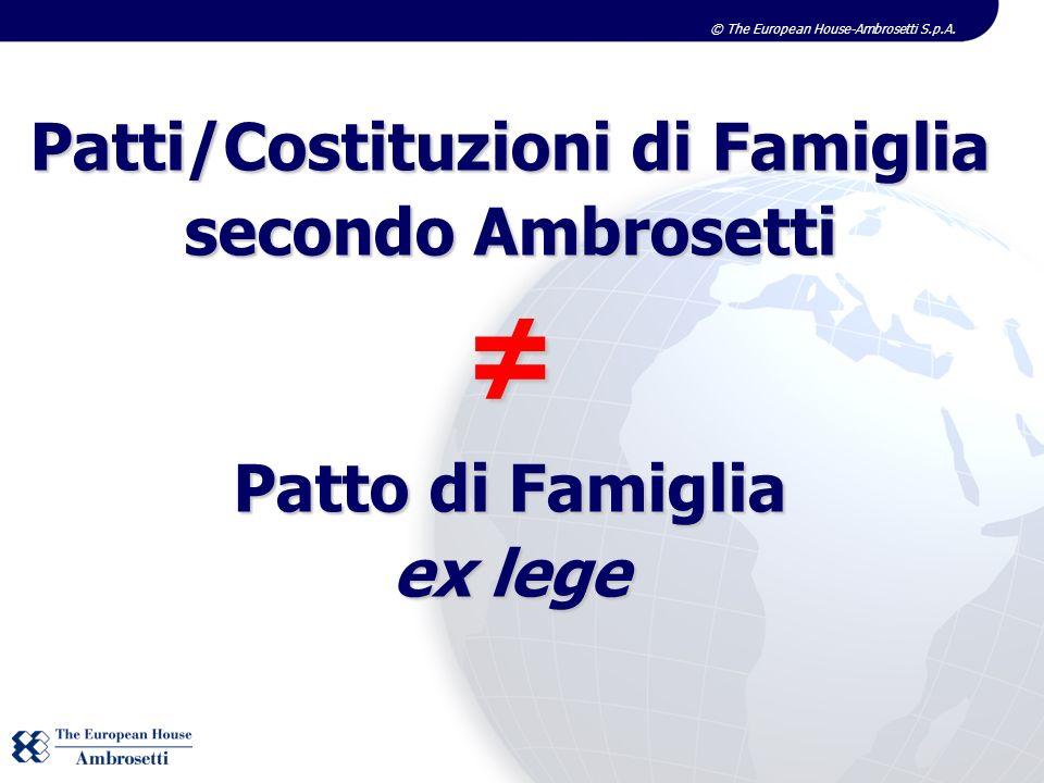 © The European House-Ambrosetti S.p.A. Patti/Costituzioni di Famiglia secondo Ambrosetti Patto di Famiglia ex lege