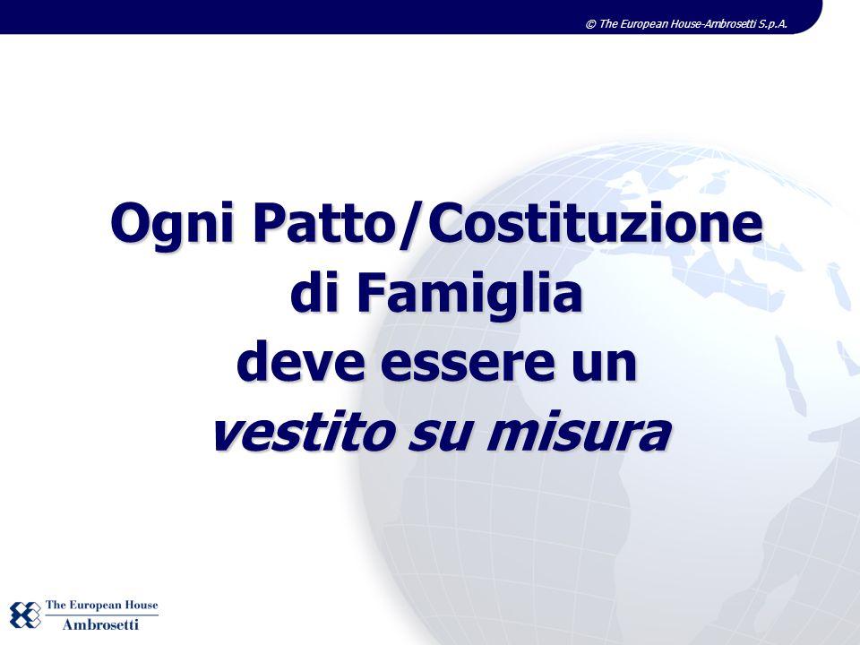 © The European House-Ambrosetti S.p.A. Ogni Patto/Costituzione di Famiglia deve essere un vestito su misura