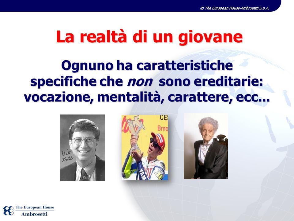 © The European House-Ambrosetti S.p.A. La realtà di un giovane Ognuno ha caratteristiche specifiche che non sono ereditarie: vocazione, mentalità, car