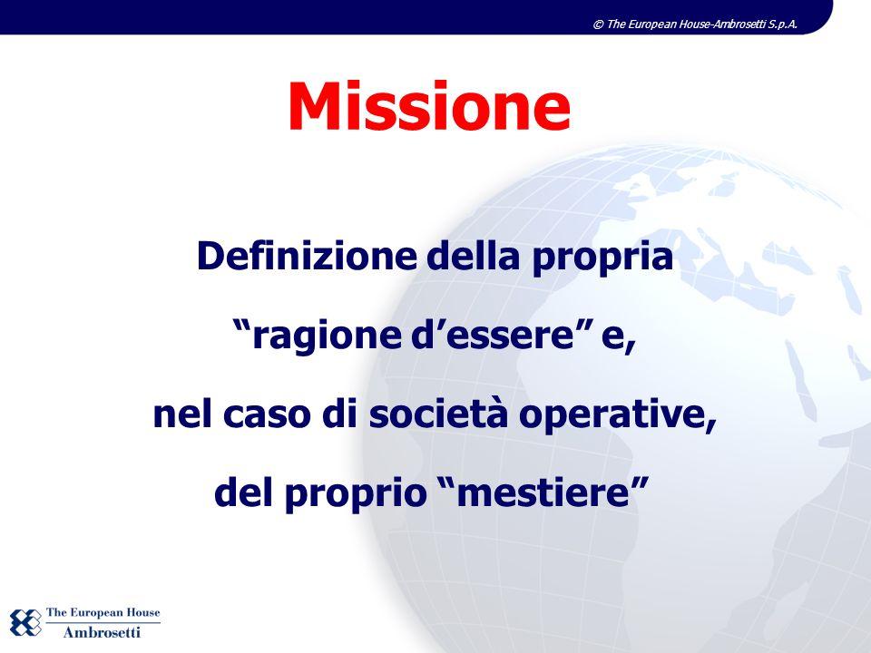 © The European House-Ambrosetti S.p.A. Definizione della propria ragione dessere e, nel caso di società operative, del proprio mestiere Missione