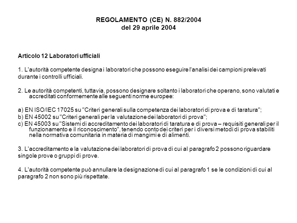 REGOLAMENTO (CE) N. 882/2004 del 29 aprile 2004 Articolo 12 Laboratori ufficiali 1. L'autorità competente designa i laboratori che possono eseguire l'