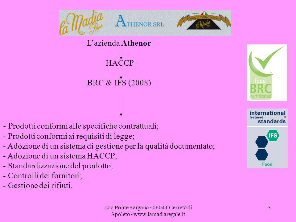 Loc.Ponte Sargano - 06041 Cerreto di Spoleto - www.lamadiaregale.it 3 Lazienda Athenor HACCP BRC & IFS (2008) - Prodotti conformi alle specifiche cont