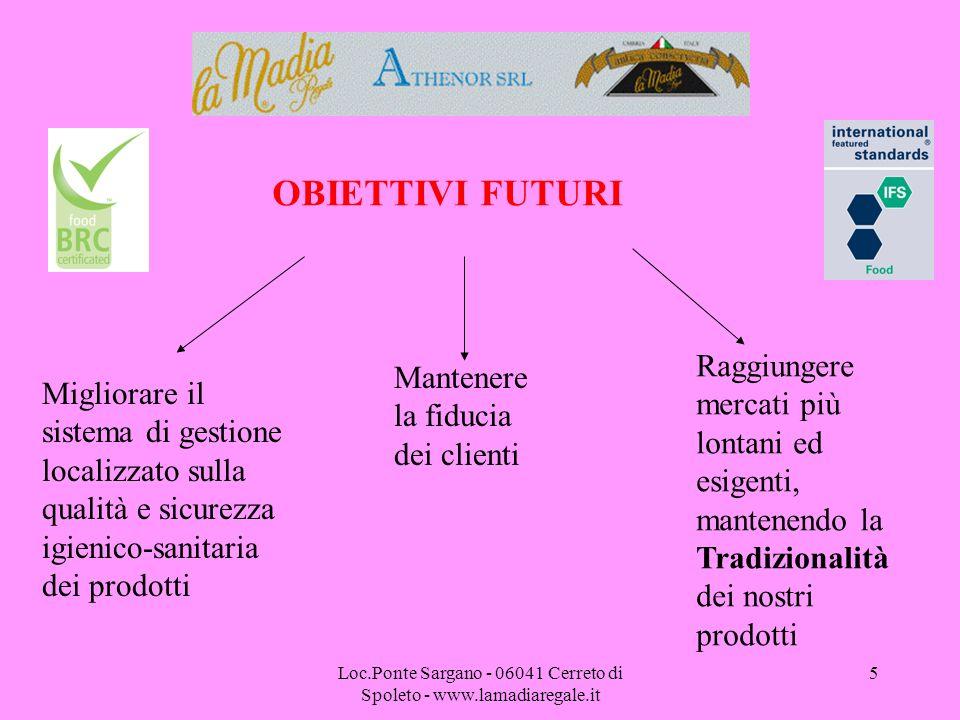 Loc.Ponte Sargano - 06041 Cerreto di Spoleto - www.lamadiaregale.it 5 OBIETTIVI FUTURI Migliorare il sistema di gestione localizzato sulla qualità e s