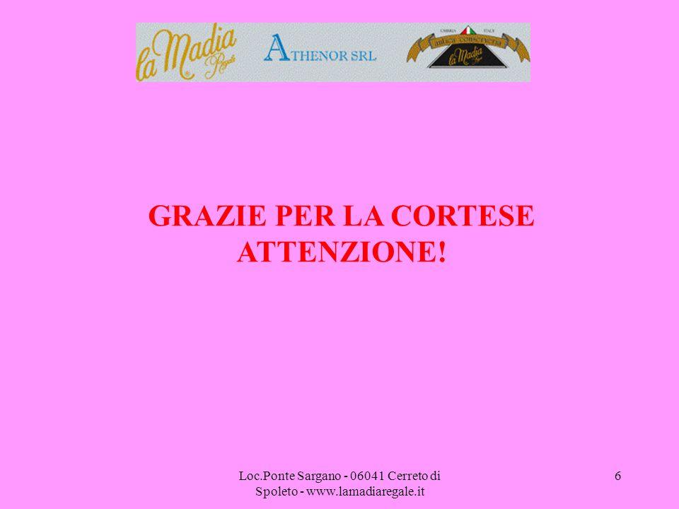 Loc.Ponte Sargano - 06041 Cerreto di Spoleto - www.lamadiaregale.it 6 GRAZIE PER LA CORTESE ATTENZIONE!
