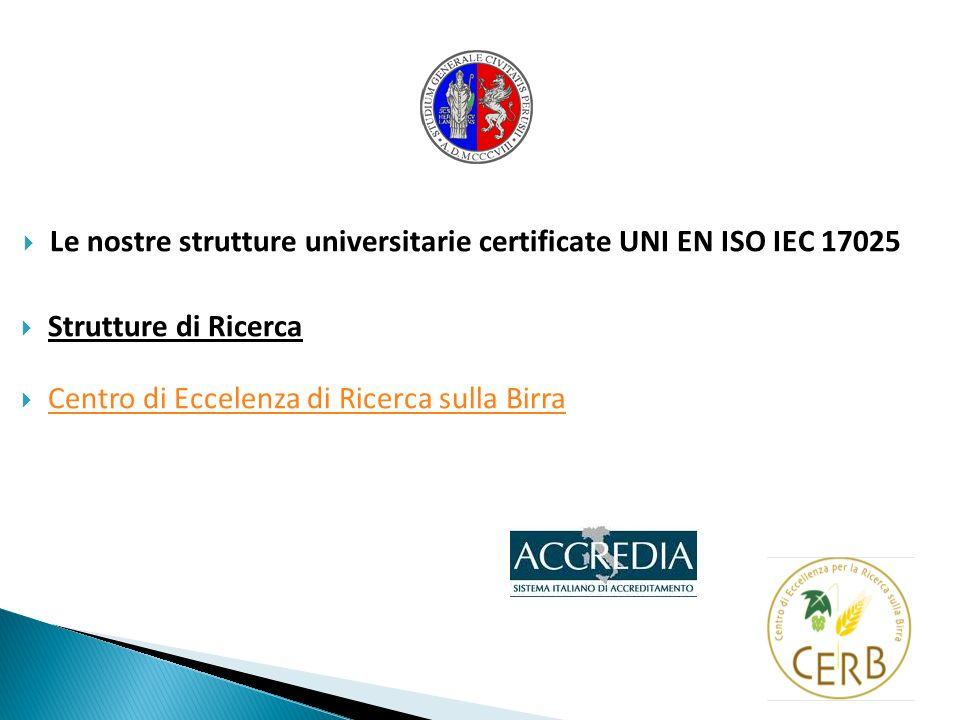 Le nostre strutture universitarie certificate UNI EN ISO IEC 17025 Strutture di Ricerca Centro di Eccelenza di Ricerca sulla Birra
